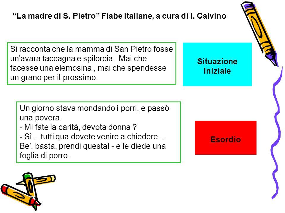 La madre di S. Pietro Fiabe Italiane, a cura di I. Calvino Si racconta che la mamma di San Pietro fosse un'avara taccagna e spilorcia. Mai che facesse