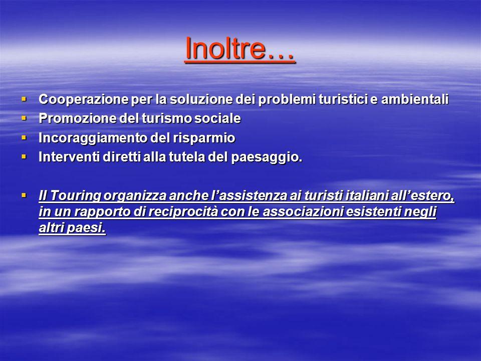 Inoltre… Cooperazione per la soluzione dei problemi turistici e ambientali Cooperazione per la soluzione dei problemi turistici e ambientali Promozione del turismo sociale Promozione del turismo sociale Incoraggiamento del risparmio Incoraggiamento del risparmio Interventi diretti alla tutela del paesaggio.