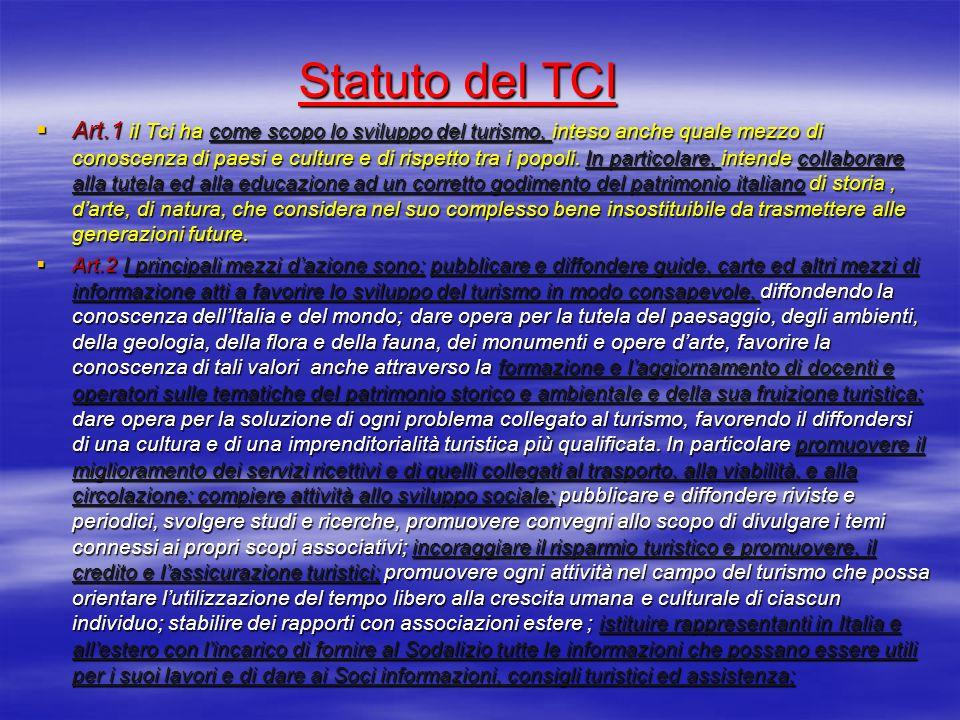 Statuto del TCI Art.1 il Tci ha come scopo lo sviluppo del turismo, inteso anche quale mezzo di conoscenza di paesi e culture e di rispetto tra i popoli.