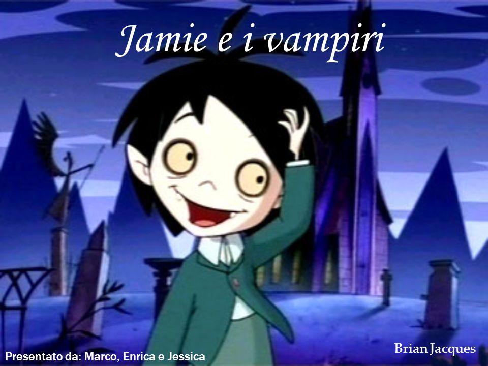 Jamie e i vampiri Brian Jacques Presentato da: Marco, Enrica e Jessica