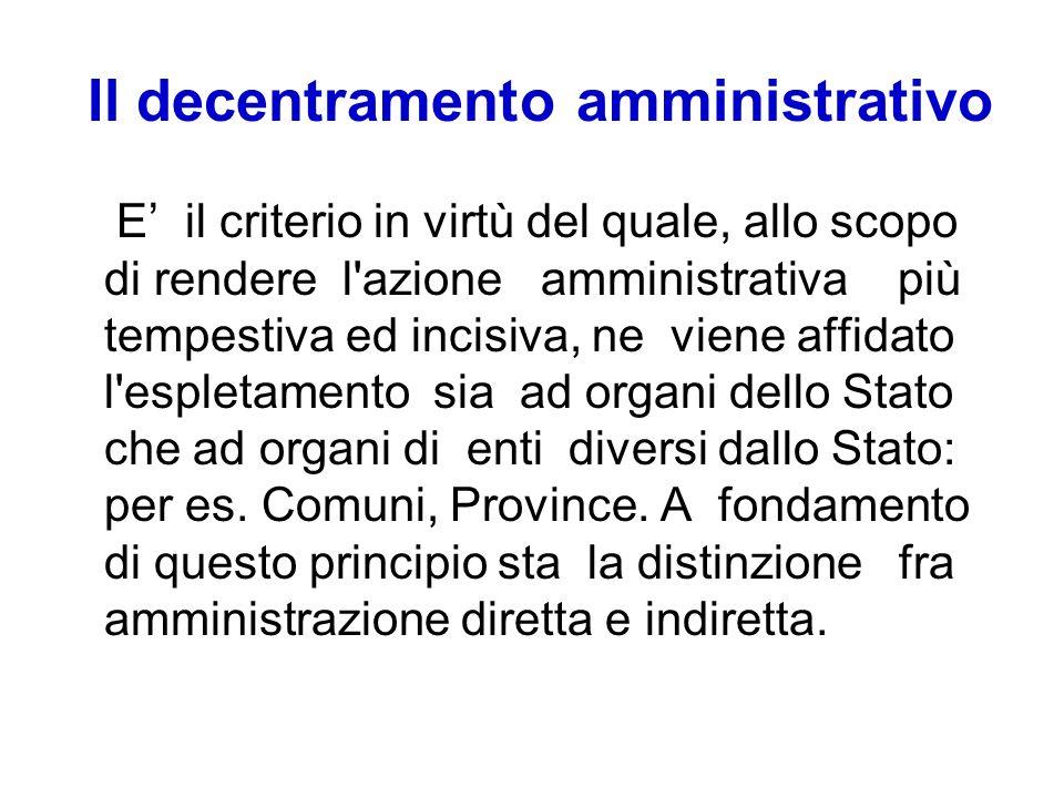 Il decentramento amministrativo E il criterio in virtù del quale, allo scopo di rendere l'azione amministrativa più tempestiva ed incisiva, ne viene a
