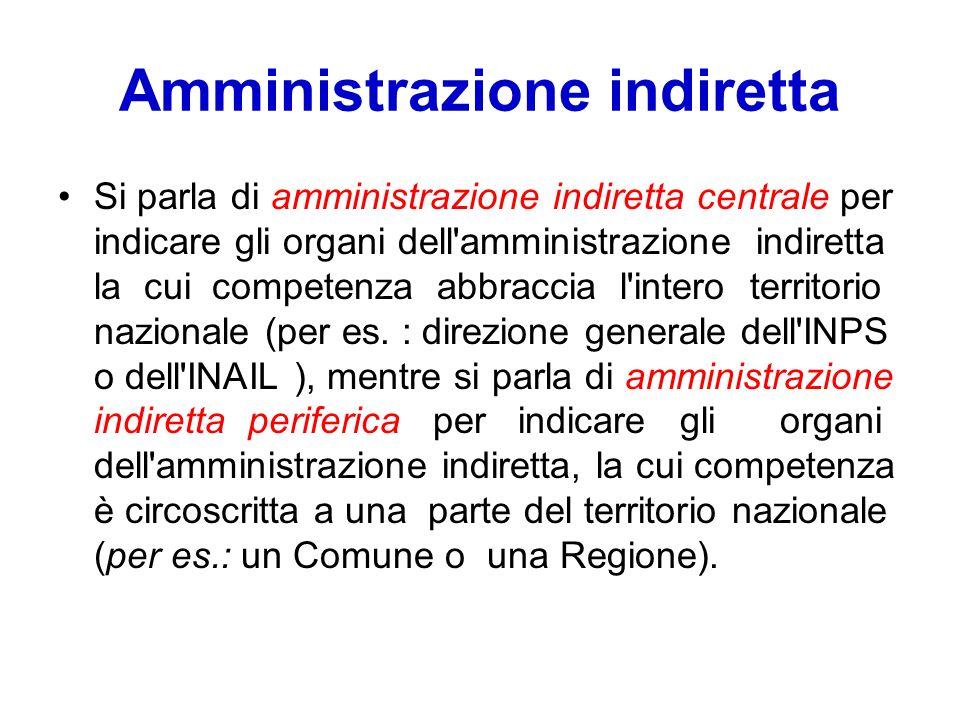 Amministrazione indiretta Si parla di amministrazione indiretta centrale per indicare gli organi dell'amministrazione indiretta la cui competenza abbr