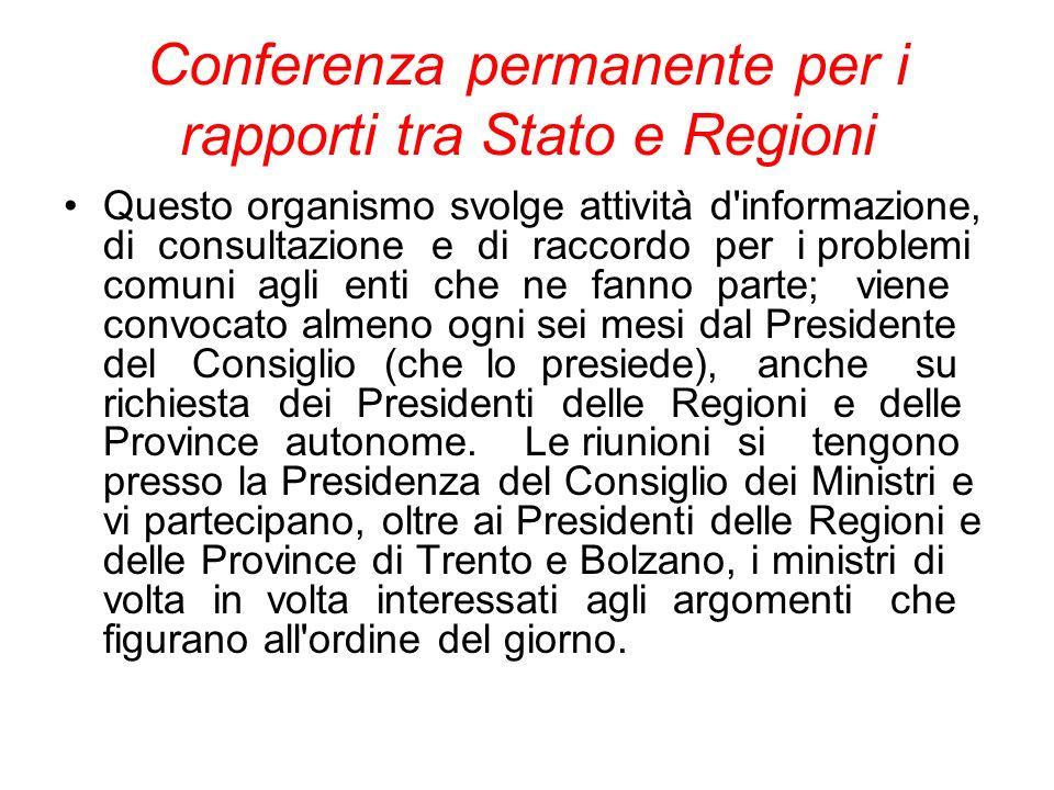 Conferenza permanente per i rapporti tra Stato e Regioni Questo organismo svolge attività d'informazione, di consultazione e di raccordo per i problem