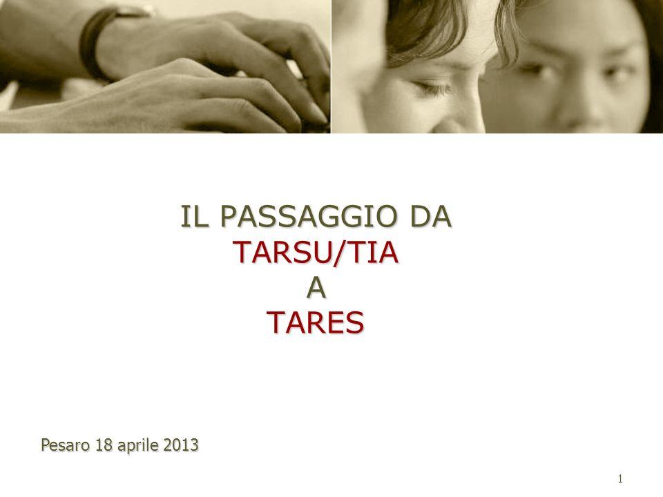 1 IL PASSAGGIO DA TARSU/TIA A TARES Pesaro 18 aprile 2013