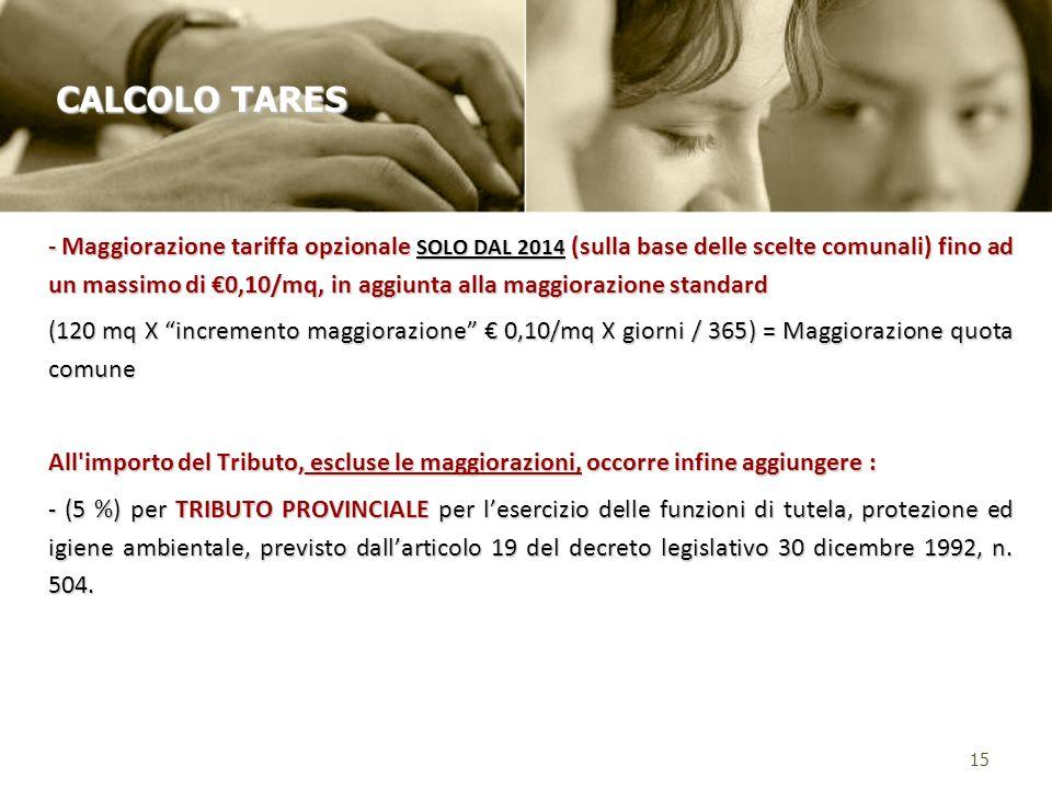 - Maggiorazione tariffa opzionale SOLO DAL 2014 (sulla base delle scelte comunali) fino ad un massimo di 0,10/mq, in aggiunta alla maggiorazione stand