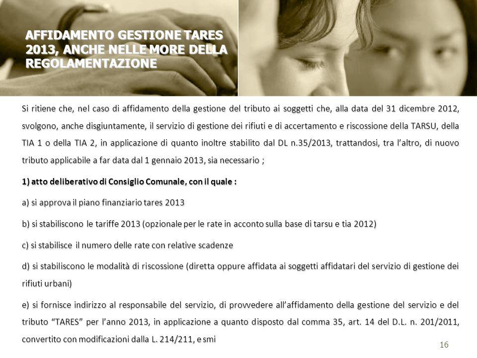 Si ritiene che, nel caso di affidamento della gestione del tributo ai soggetti che, alla data del 31 dicembre 2012, svolgono, anche disgiuntamente, il