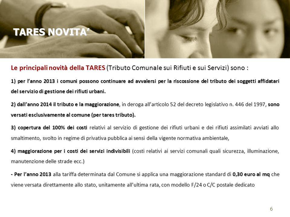 Le principali novità della TARES (Tributo Comunale sui Rifiuti e sui Servizi) sono : 1) per lanno 2013 i comuni possono continuare ad avvalersi per la