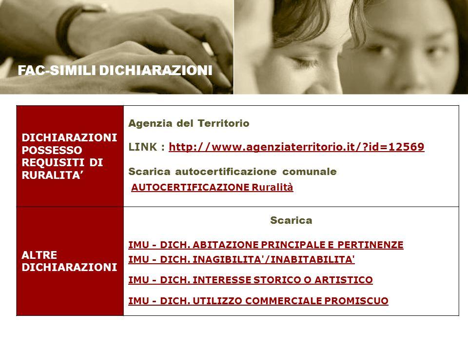 FAC-SIMILI DICHIARAZIONI DICHIARAZIONI POSSESSO REQUISITI DI RURALITA Agenzia del Territorio LINK : http://www.agenziaterritorio.it/?id=12569http://www.agenziaterritorio.it/?id=12569 Scarica autocertificazione comunale AUTOCERTIFICAZIONE Ruralità ALTRE DICHIARAZIONI Scarica IMU - DICH.