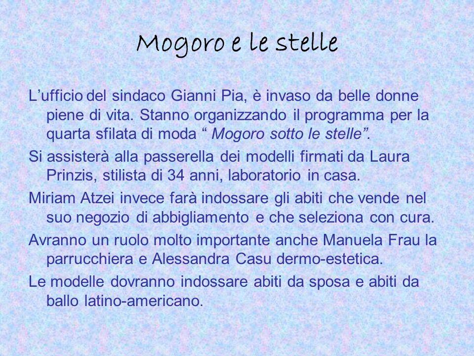 Mogoro e le stelle Lufficio del sindaco Gianni Pia, è invaso da belle donne piene di vita. Stanno organizzando il programma per la quarta sfilata di m