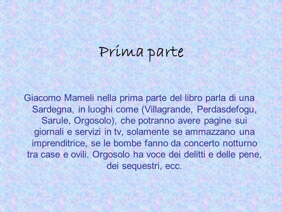 Prima parte Giacomo Mameli nella prima parte del libro parla di una Sardegna, in luoghi come (Villagrande, Perdasdefogu, Sarule, Orgosolo), che potran