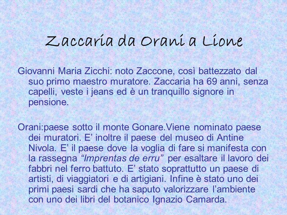 Zaccaria da Orani a Lione Giovanni Maria Zicchi: noto Zaccone, così battezzato dal suo primo maestro muratore. Zaccaria ha 69 anni, senza capelli, ves