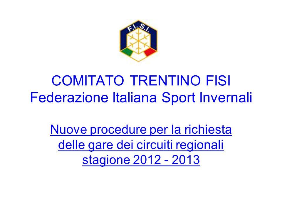COMITATO TRENTINO FISI Federazione Italiana Sport Invernali Nuove procedure per la richiesta delle gare dei circuiti regionali stagione 2012 - 2013
