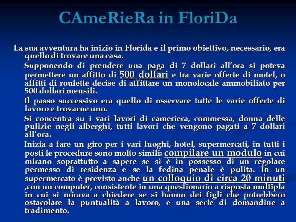 CAmeRieRa in FloriDa La sua avventura ha inizio in Florida e il primo obiettivo, necessario, era quello di trovare una casa. Supponendo di prendere un