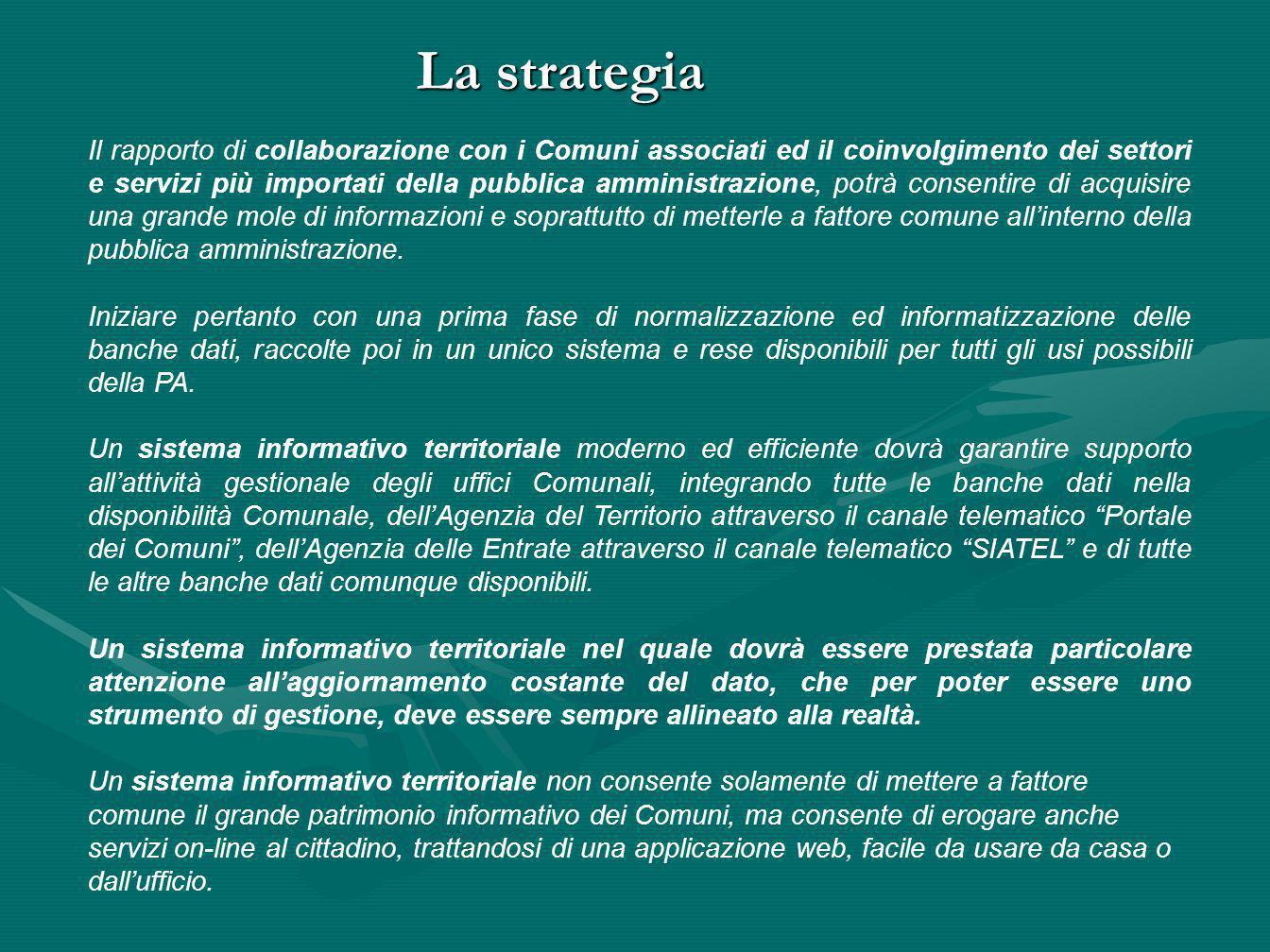 Il rapporto di collaborazione con i Comuni associati ed il coinvolgimento dei settori e servizi più importati della pubblica amministrazione, potrà co