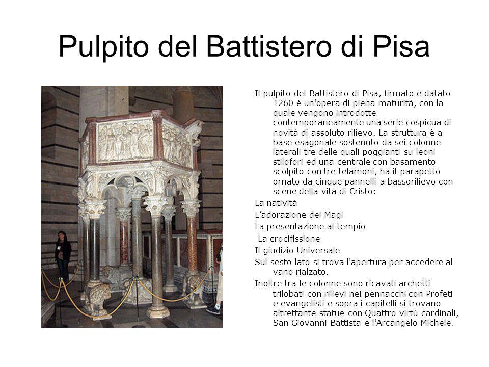 Pulpito del Battistero di Pisa Il pulpito del Battistero di Pisa, firmato e datato 1260 è un'opera di piena maturità, con la quale vengono introdotte