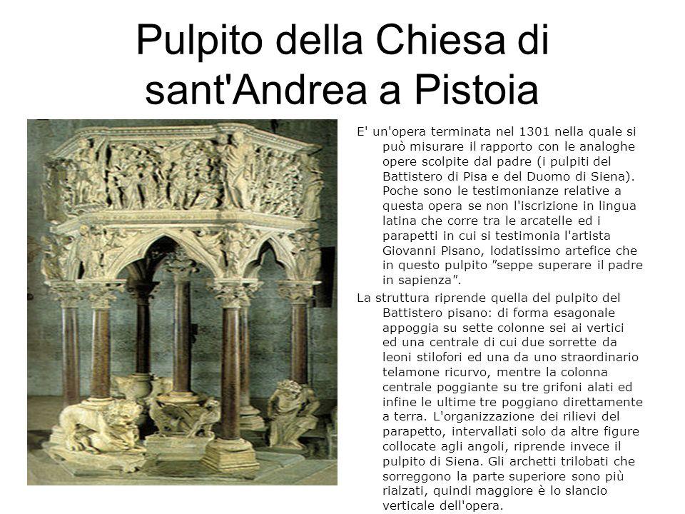 Pulpito della Chiesa di sant'Andrea a Pistoia E' un'opera terminata nel 1301 nella quale si può misurare il rapporto con le analoghe opere scolpite da