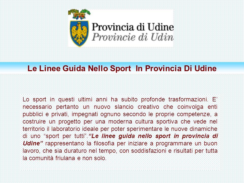 Le Linee Guida Nello Sport In Provincia Di Udine Lo sport in questi ultimi anni ha subito profonde trasformazioni. E necessario pertanto un nuovo slan