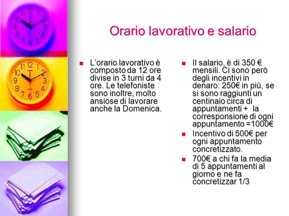 Orario lavorativo e salario Orario lavorativo e salario Lorario lavorativo è composto da 12 ore divise in 3 turni da 4 ore.