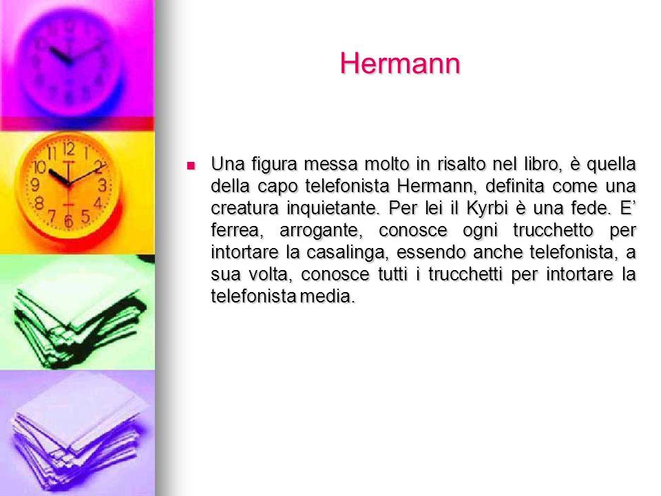 Hermann Hermann Una figura messa molto in risalto nel libro, è quella della capo telefonista Hermann, definita come una creatura inquietante.