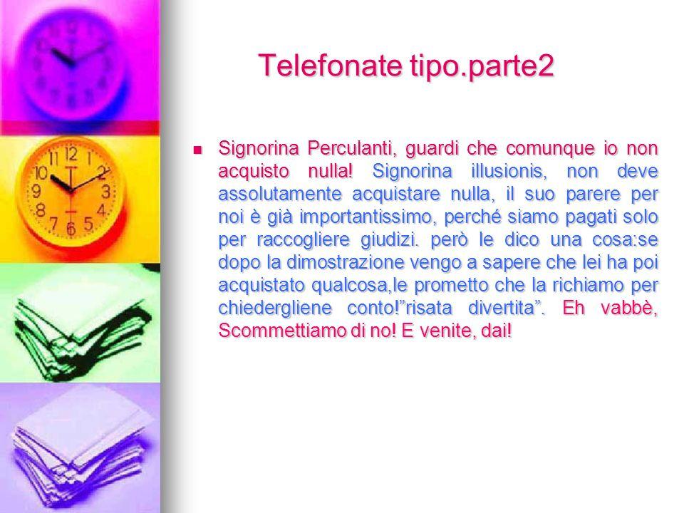 Telefonate tipo.parte2 Signorina Perculanti, guardi che comunque io non acquisto nulla.