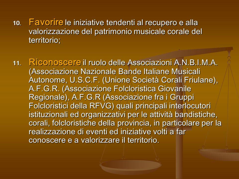 10. Favorire le iniziative tendenti al recupero e alla valorizzazione del patrimonio musicale corale del territorio; 11. Riconoscere il ruolo delle As