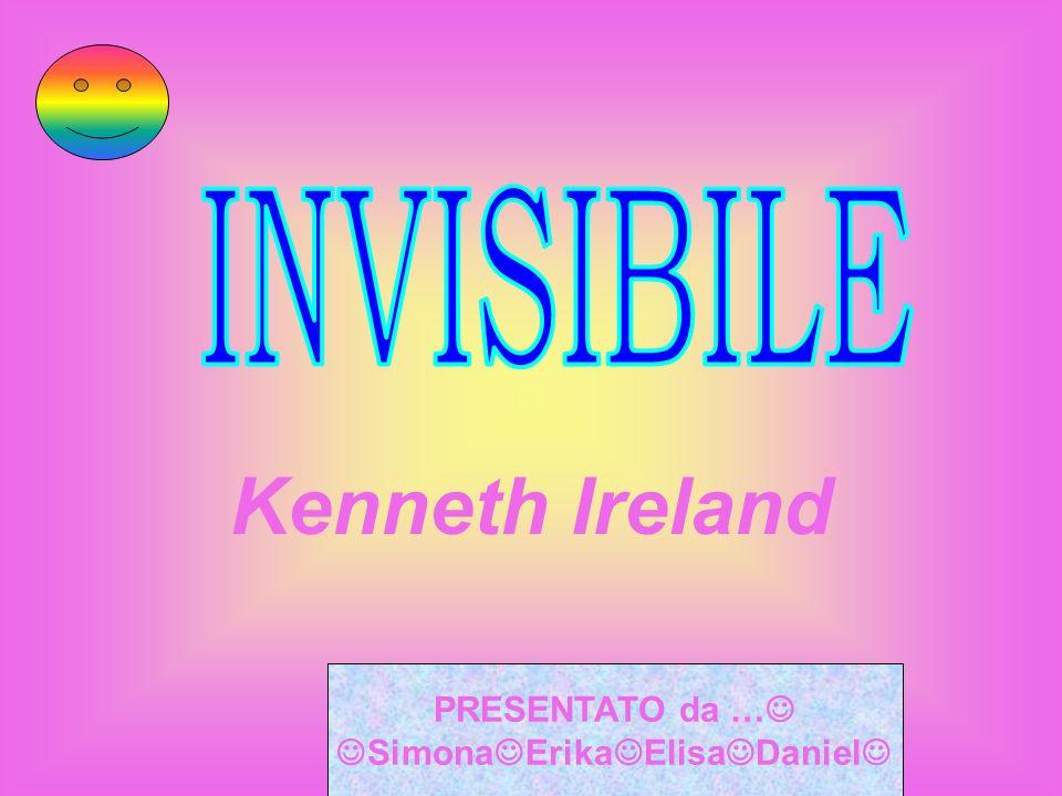 Kenneth Ireland PRESENTATO da … Simona Erika Elisa Daniel