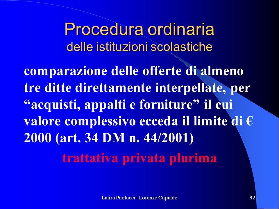 Laura Paolucci - Lorenzo Capaldo32 Procedura ordinaria delle istituzioni scolastiche comparazione delle offerte di almeno tre ditte direttamente interpellate, per acquisti, appalti e forniture il cui valore complessivo ecceda il limite di 2000 (art.