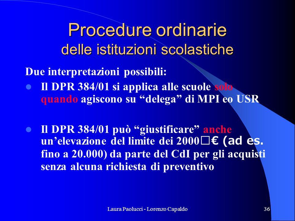 Laura Paolucci - Lorenzo Capaldo36 Procedure ordinarie delle istituzioni scolastiche Due interpretazioni possibili: Il DPR 384/01 si applica alle scuole solo quando agiscono su delega di MPI eo USR Il DPR 384/01 può giustificare anche unelevazione del limite dei 2000 (ad es.