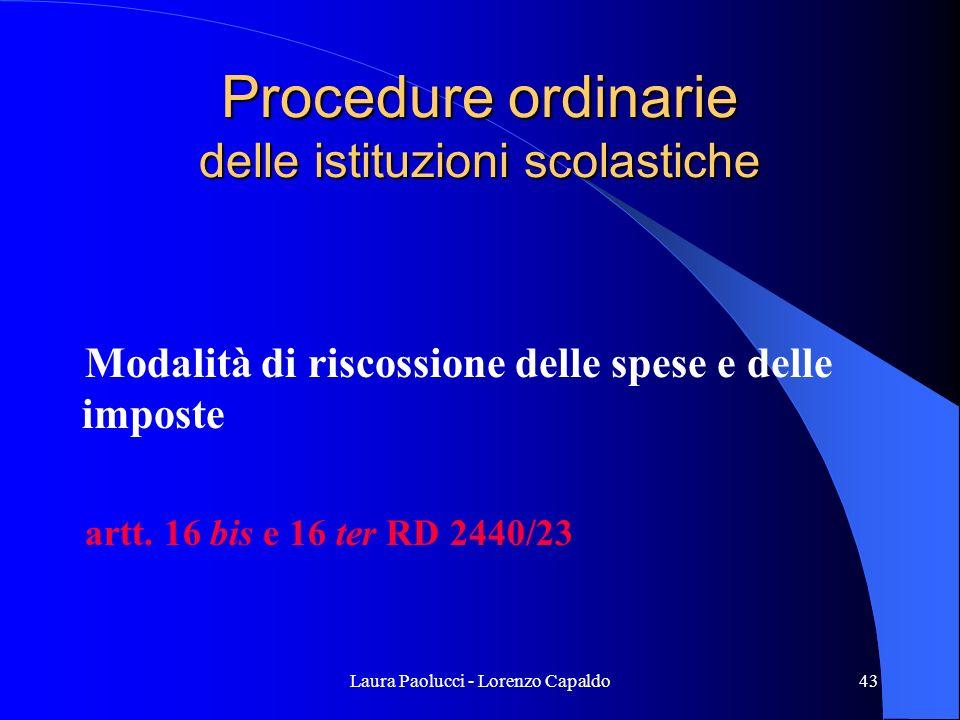 Laura Paolucci - Lorenzo Capaldo43 Procedure ordinarie delle istituzioni scolastiche Modalità di riscossione delle spese e delle imposte artt.