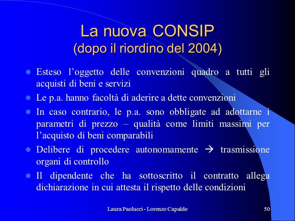 Laura Paolucci - Lorenzo Capaldo50 La nuova CONSIP (dopo il riordino del 2004) Esteso loggetto delle convenzioni quadro a tutti gli acquisti di beni e servizi Le p.a.