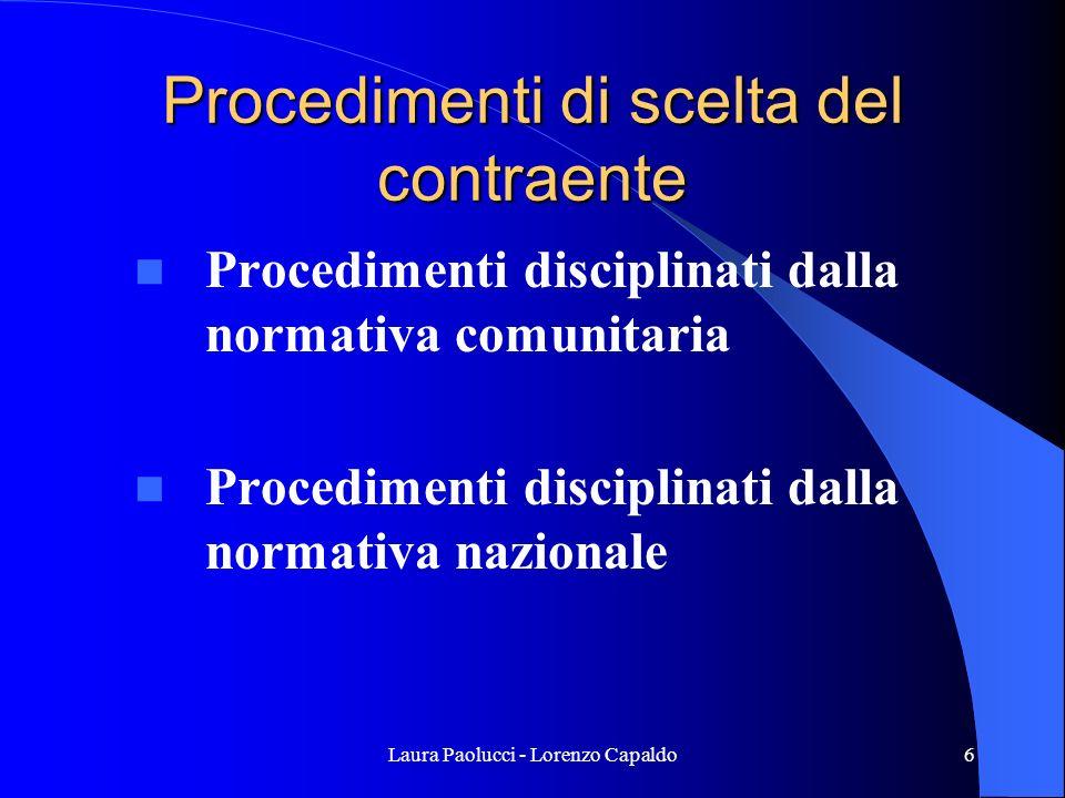 Laura Paolucci - Lorenzo Capaldo6 Procedimenti di scelta del contraente Procedimenti disciplinati dalla normativa comunitaria Procedimenti disciplinati dalla normativa nazionale