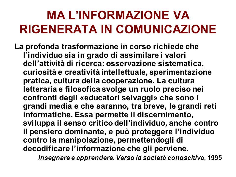 MA LINFORMAZIONE VA RIGENERATA IN COMUNICAZIONE La profonda trasformazione in corso richiede che lindividuo sia in grado di assimilare i valori dellat