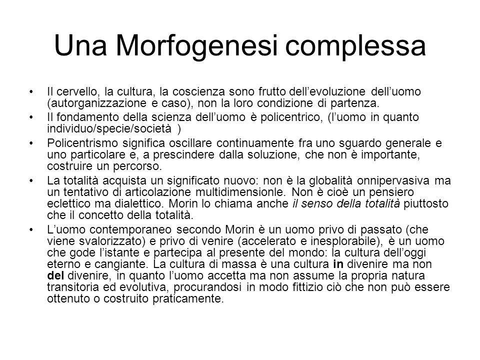 Una Morfogenesi complessa Il cervello, la cultura, la coscienza sono frutto dellevoluzione delluomo (autorganizzazione e caso), non la loro condizione di partenza.
