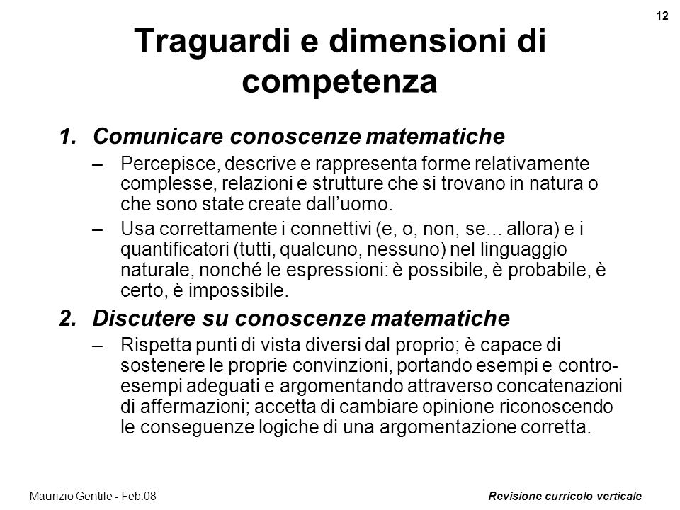 Revisione curricolo verticale 12 Maurizio Gentile - Feb.08 Traguardi e dimensioni di competenza 1.Comunicare conoscenze matematiche –Percepisce, descr