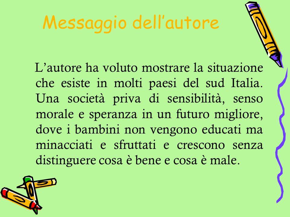 Messaggio dellautore Lautore ha voluto mostrare la situazione che esiste in molti paesi del sud Italia. Una società priva di sensibilità, senso morale