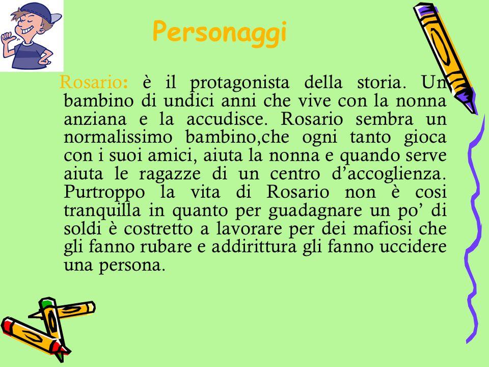 Personaggi Rosario : è il protagonista della storia. Un bambino di undici anni che vive con la nonna anziana e la accudisce. Rosario sembra un normali