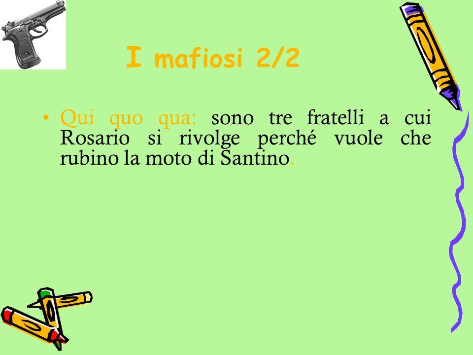 I mafiosi 2/2 Qui quo qua: sono tre fratelli a cui Rosario si rivolge perché vuole che rubino la moto di Santino.