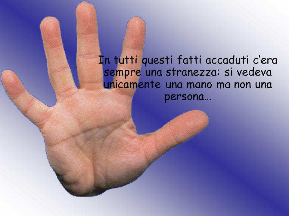 In tutti questi fatti accaduti cera sempre una stranezza: si vedeva unicamente una mano ma non una persona…
