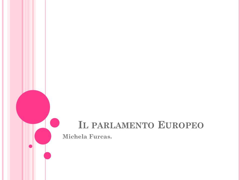 I L PARLAMENTO E UROPEO Michela Furcas.