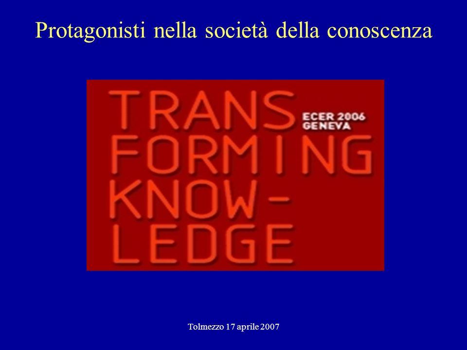 Tolmezzo 17 aprile 2007 Protagonisti nella società della conoscenza