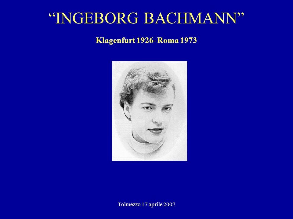 Tolmezzo 17 aprile 2007 INGEBORG BACHMANN Klagenfurt 1926- Roma 1973