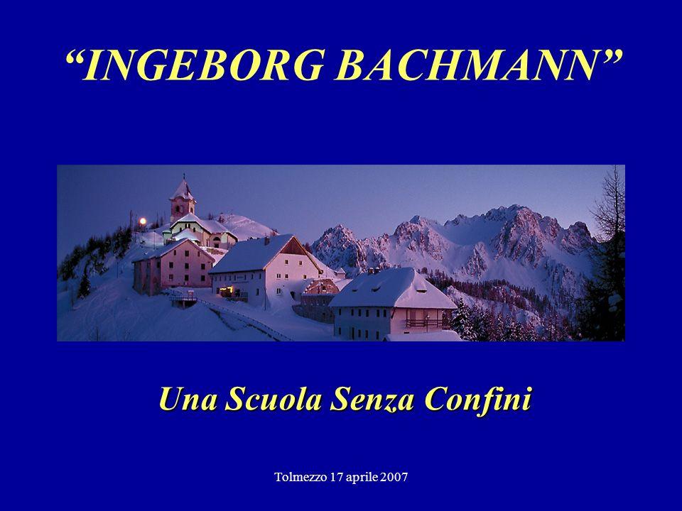Tolmezzo 17 aprile 2007 INGEBORG BACHMANN Una Scuola Senza Confini