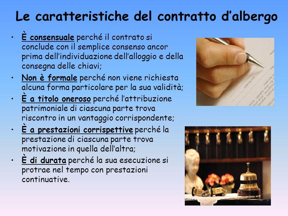 Le caratteristiche del contratto dalbergo È consensuale perché il contrato si conclude con il semplice consenso ancor prima dellindividuazione dellall