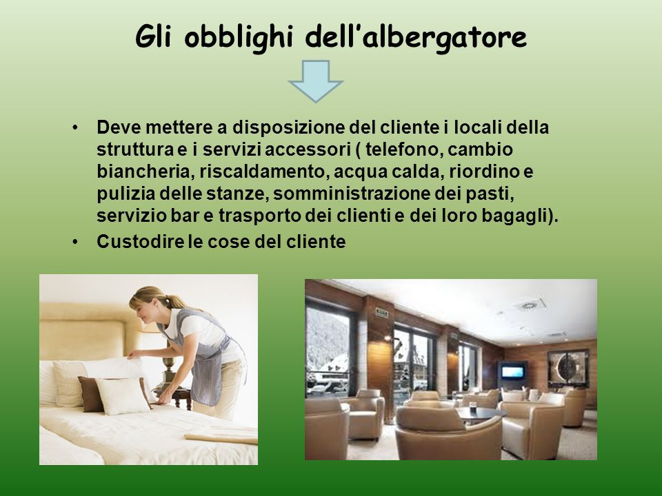 Le obbligazioni del cliente Deve usare i locali dellalbergo secondo la loro normale destinazione.
