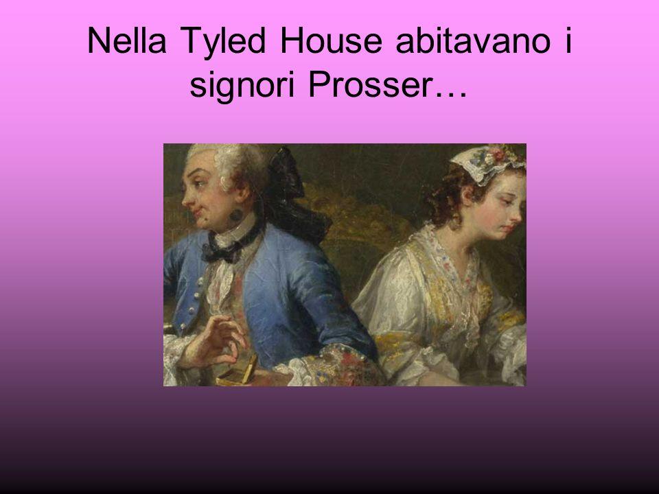 Nella Tyled House abitavano i signori Prosser…