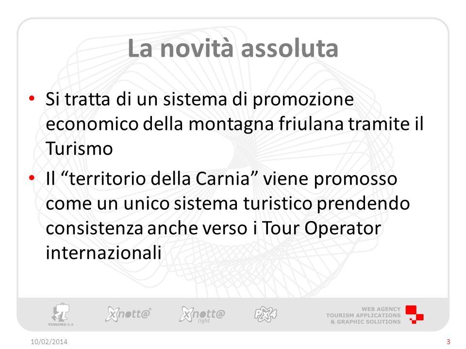 La novità assoluta Si tratta di un sistema di promozione economico della montagna friulana tramite il Turismo Il territorio della Carnia viene promosso come un unico sistema turistico prendendo consistenza anche verso i Tour Operator internazionali 10/02/20143