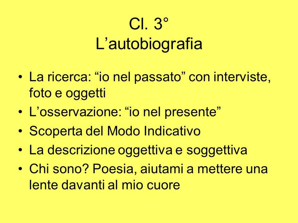 Cl. 3° Lautobiografia La ricerca: io nel passato con interviste, foto e oggetti Losservazione: io nel presente Scoperta del Modo Indicativo La descriz