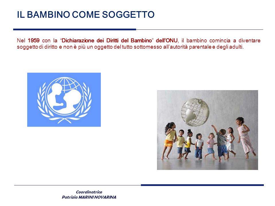 Coordinatrice Patrizia MARINI NOVARINA IL BAMBINO COME SOGGETTO Nel 1959 con la Dichiarazione dei Diritti del Bambino dellONU, il bambino comincia a d