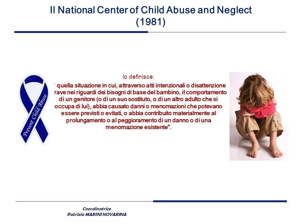 Coordinatrice Patrizia MARINI NOVARINA Il National Center of Child Abuse and Neglect (1981) lo definisce: