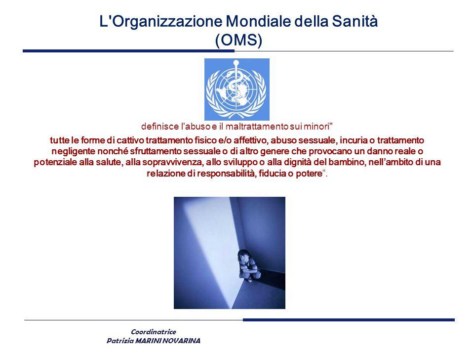 Coordinatrice Patrizia MARINI NOVARINA L'Organizzazione Mondiale della Sanità (OMS) definisce l'abuso e il maltrattamento sui minori